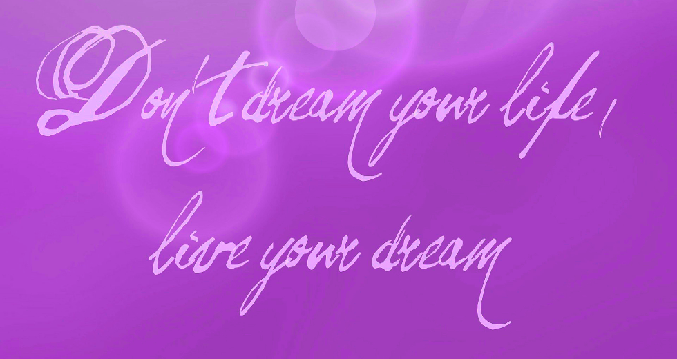 An image of a quotation in in a purple box, The quotation reads - Don;t dream your life, live your dream.